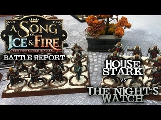 Ep. 10 A Song of Ice and Fire Battle Report - Night's Watch vs. House Stark 50pts!