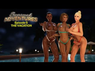 Sensual Adventures: Episode 5 — The Vacation (Pussy)