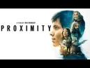 ЗАХВАТЫВАЮЩИЙ ФАНТАСТИЧЕСКИЙ ФИЛЬМ! Близость Proximity (2020) смотреть онлайн БЕСПЛАТНО в HD!