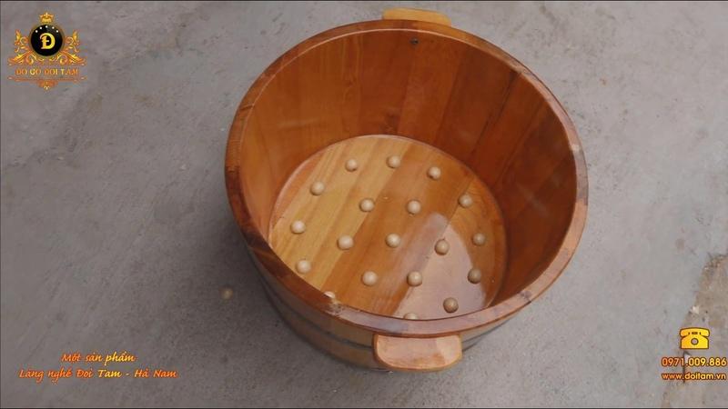 [Review] Mẫu Chậu Ngâm Chân Gỗ Pơ Mu - Đồ Gỗ Đọi Tam ☎ 0971.009.886