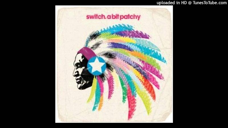 Switch A Bit Patchy Eric Prydz Remix HQ