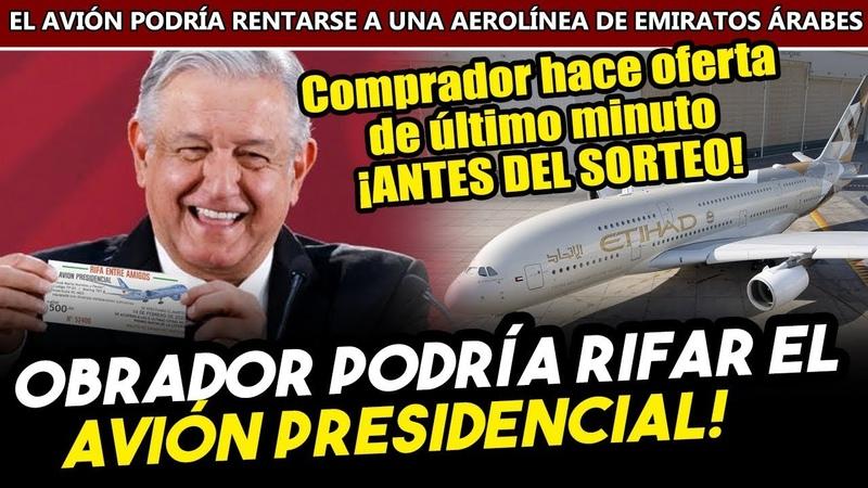 Obrador podría rifar el avión presidencial Pero comprador coreano hace oferta de último minuto