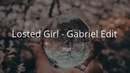 Losted Girl - Gabriel Edit
