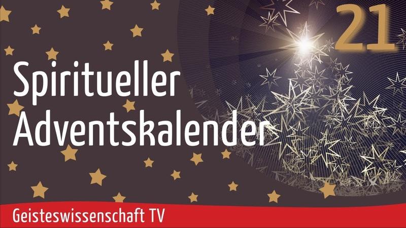 Geisteswissenschaft TV - Spiritueller Adventskalender 2020 - Teil 21