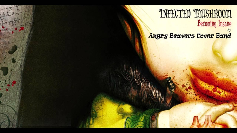 Infected Mushroom – Becoming Insane (cover by Angry Beavers Cover Band)