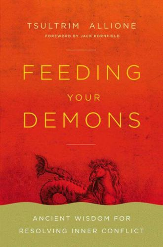 Feeding Your Demons Ancient Wisdom for Resolving Inner Conflict by Tsultrim Allione