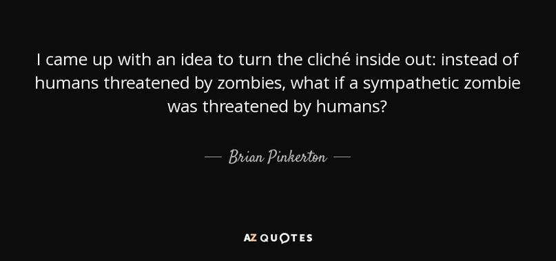 Мне пришла в голову мысль вывернуть клише наизнанку: вместо людей, которым угрожают зомби - симпатичный зомбачок, которому угрожают люди.