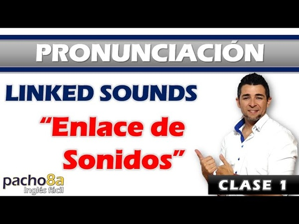 Consejos para mejorar tu pronunciación en inglés Sonidos enlazados Linked sounds