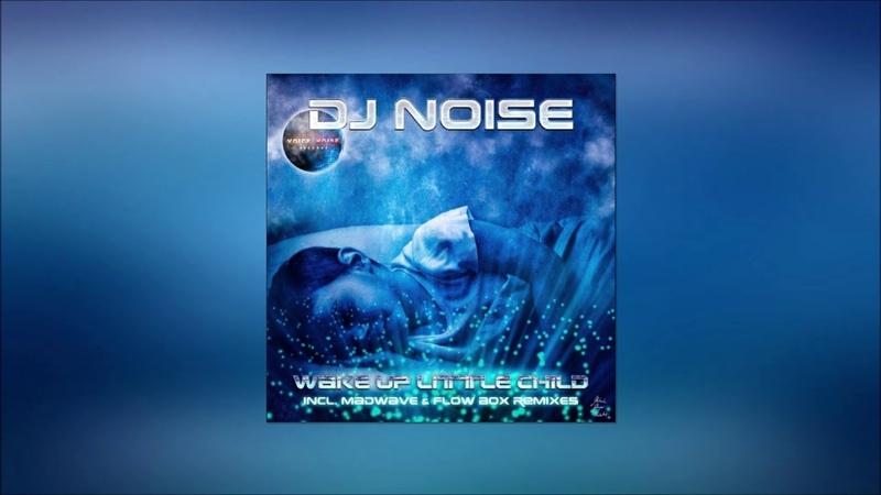DJ Noise Wake up Little Child Madwave Remix