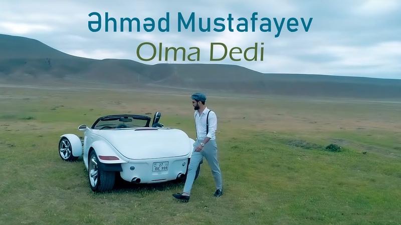 Əhməd Mustafayev Olma Dedi 2019 new clip official