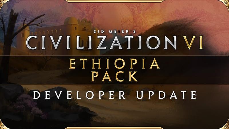 Civilization VI Ethiopia Pack Developer Update