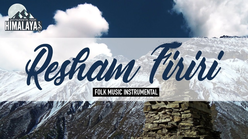 Resham Firiri Traditional Nepali Folk Instrumental Music Folk Music