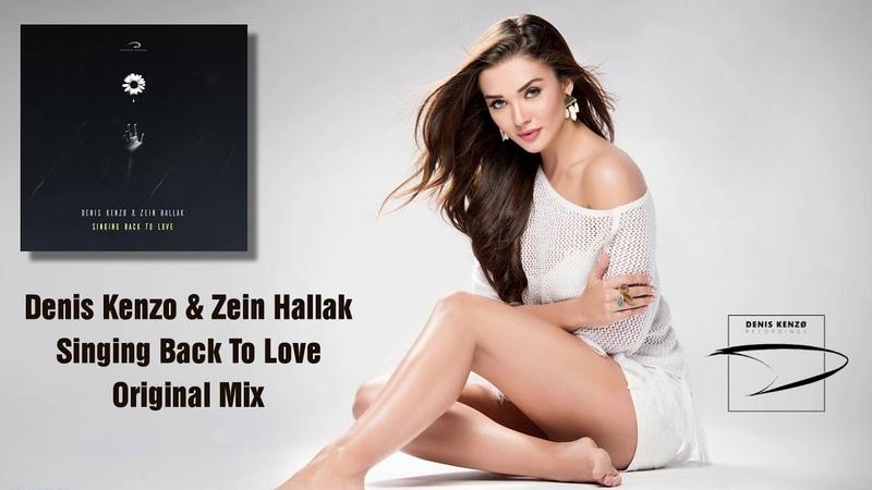 Denis Kenzo Zein Hallak Singing Back To Love Original Mix Denis Kenzo Recordings