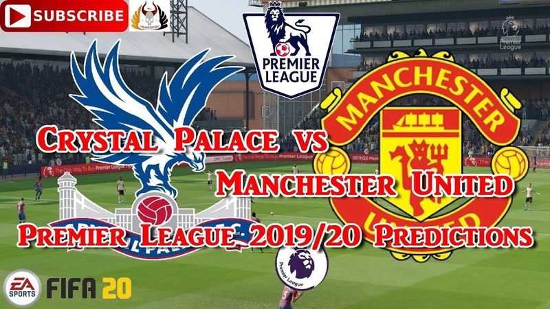 Crystal Palace vs Manchester United 2019 20 Premier League Predictions FIFA 20