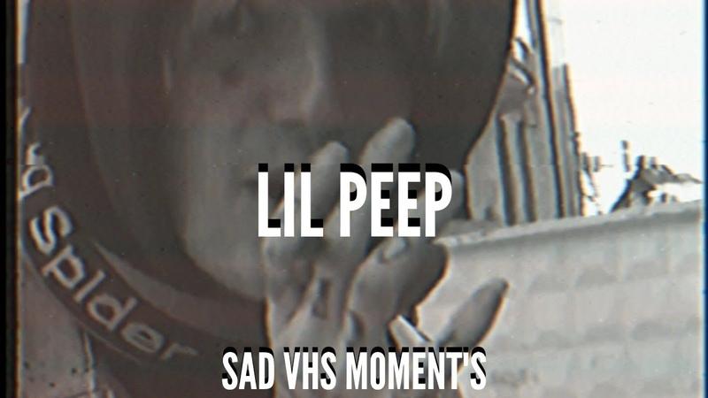 LIL PEEP (VHS MOMENTS)