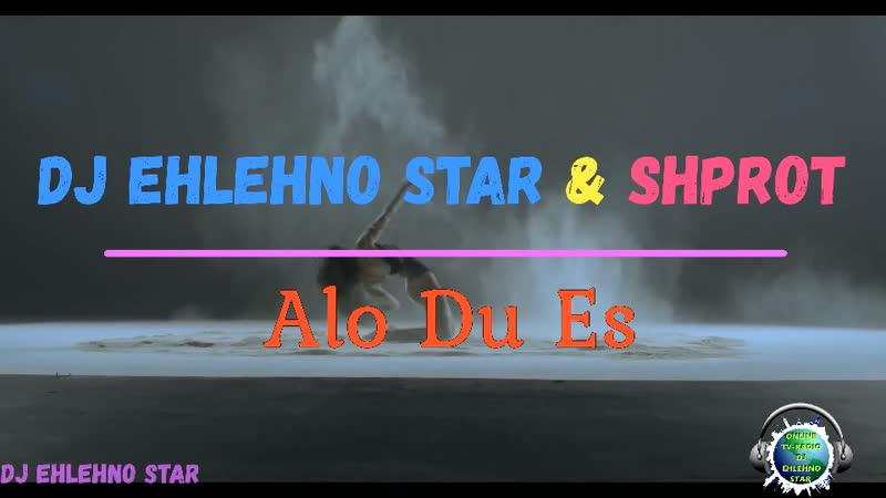 Dj EHLEHNO STAR SHPROT - Alo Du Es HOT CLUB DANCE REMIXES 2020