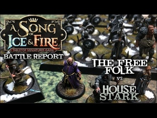 Ep. 14 A Song of Ice and Fire Battle Report - Free Folk vs. House Stark
