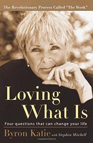 Loving What Is Four Questions That Can Change Your Life by Byron Katie, Stephen Mitchell